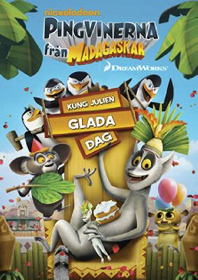 The penguins of Madagascar [Videoupptagning] = Pingvinerna från Madagaskar Happy King Julien Day! = Kung Juliens dag!