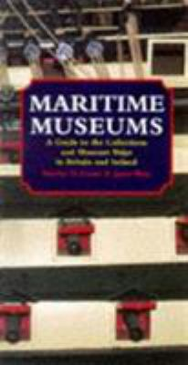 Maritime museums : a guide to the collections and museum ships in Britain and Ireland