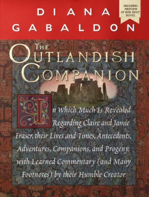 The outlandish companion : [in which much is revealed regarding Claire and Jamie Fraser, their lives and times, antecedents, adventures, companions, and progeny, with learned commentary (and many footnotes) by their humble creator]