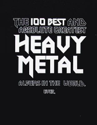 The 100 best and absolute greatest heavy metal albums in the world, ever