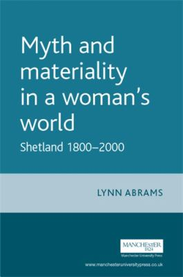 Myth and materiality in a woman's world : Shetland 1800-2000