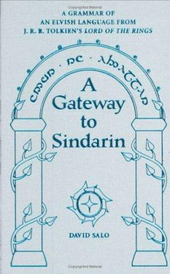 A gateway to Sindarin : a grammar of an Elvish language from J. R. R. Tolkien's Lord of the rings